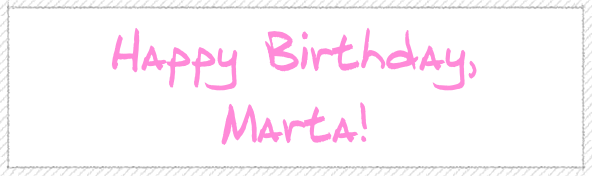 Happy Birthday, Marta!